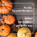 Do this for your business before the holidays get in the way.